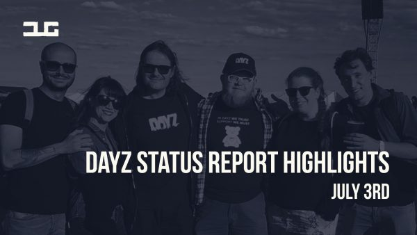 DayZ Status Report Highlights July 3rd